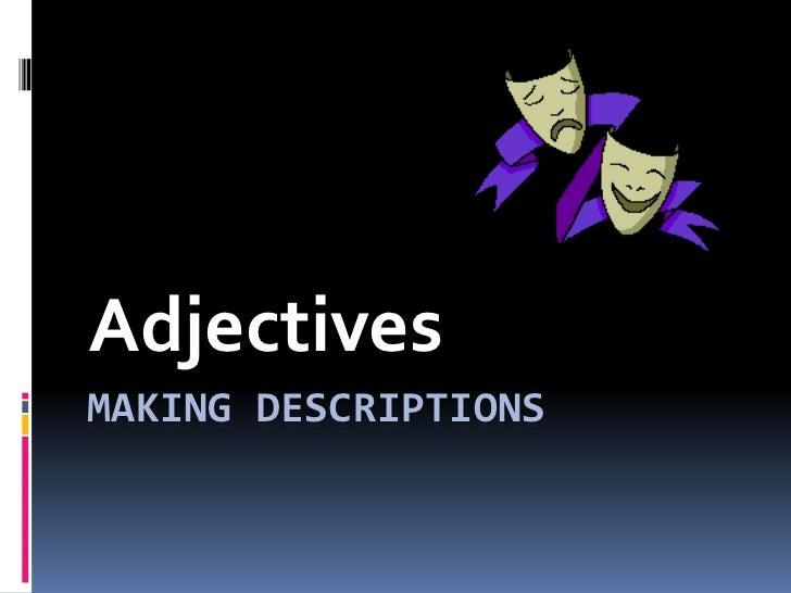 Making Descriptions<br />Adjectives<br />