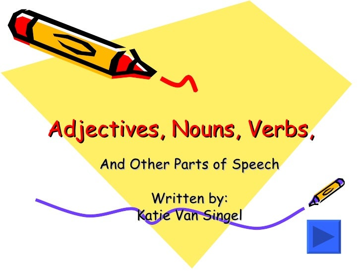 Adjectives, Nouns, Verbs, And Other Parts of Speech Written by: Katie ...