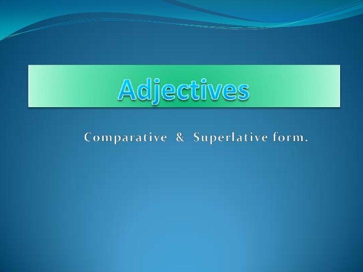 Adjectives<br />Comparative  &  Superlativeform.<br />