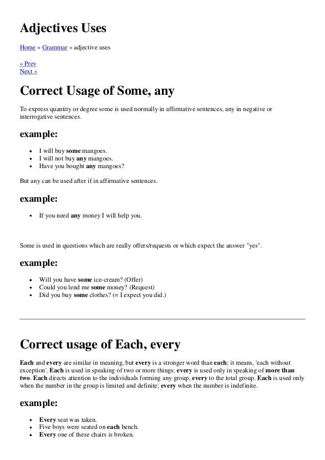 Adjectives UsesHome » Grammar » adjective uses« PrevNext »Correct Usage of Some, anyTo express quantity or degree some is ...