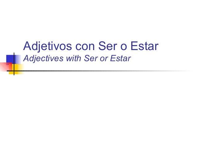 Adjetivos con Ser o Estar Adjectives with Ser or Estar