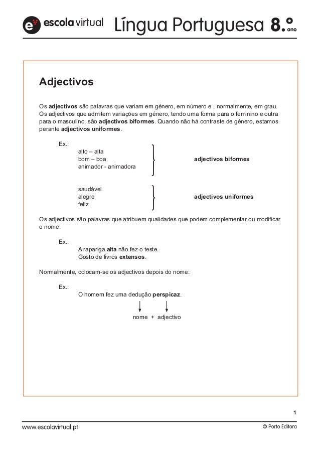 Adjectivos Os adjectivos são palavras que variam em género, em número e , normalmente, em grau. Os adjectivos que admitem ...