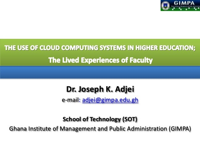 Dr. Joseph K. Adjei e-mail: adjei@gimpa.edu.gh School of Technology (SOT) Ghana Institute of Management and Public Adminis...