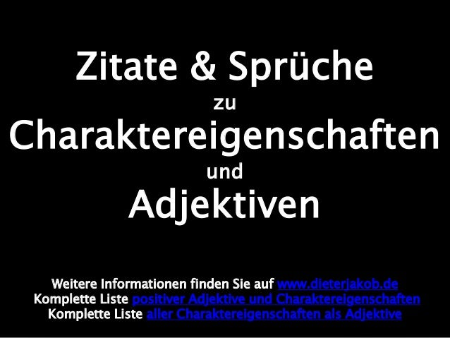 Zitate & Sprüche zu Charaktereigenschaften und Adjektiven Weitere Informationen finden Sie auf www.dieterjakob.de Komplett...