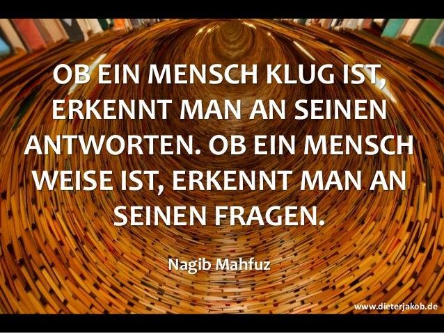 OB EIN MENSCH KLUG IST, ERKENNT MAN AN SEINEN ANTWORTEN. OB EIN MENSCH WEISE IST, ERKENNT MAN AN SEINEN FRAGEN. Nagib Mahf...