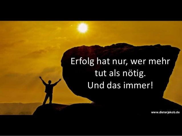 Erfolg hat nur, wer mehr tut als nötig. Und das immer! www.dieterjakob.de