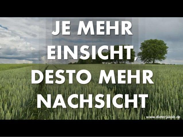 JE MEHR EINSICHT, DESTO MEHR NACHSICHT www.dieterjakob.de
