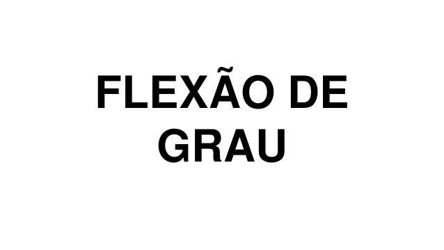 FLEXÃO DE GRAU