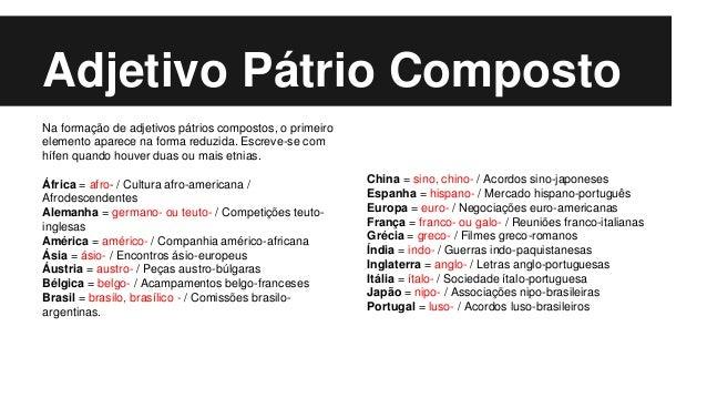 Adjetivo Pátrio Composto Na formação de adjetivos pátrios compostos, o primeiro elemento aparece na forma reduzida. Escrev...