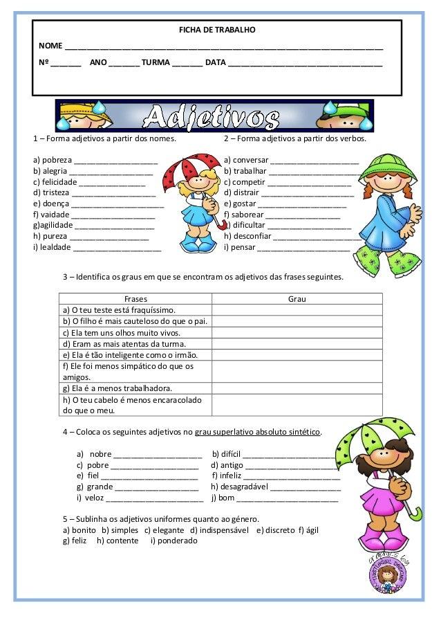 3 – Identifica os graus em que se encontram os adjetivos das frases seguintes. Frases Grau a) O teu teste está fraquíssimo...