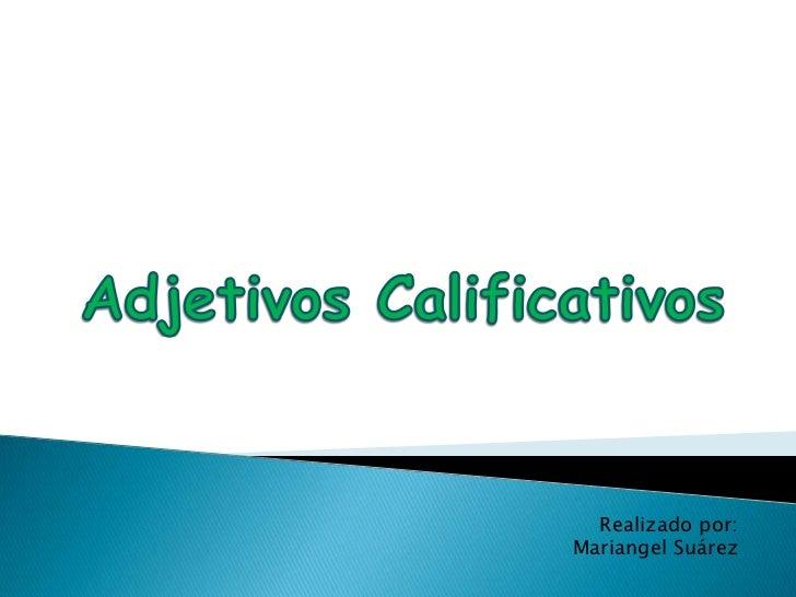 Adjetivos Calificativos<br />Realizado por:<br />Mariangel Suárez<br />