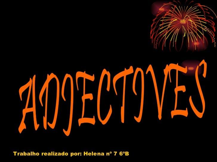 ADJECTIVES Trabalho realizado por: Helena nº 7 6ºB