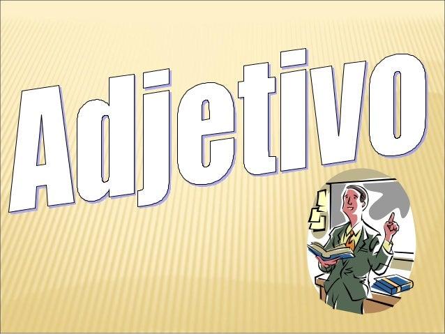 Definição: Adjetivo é a palavra variável em gênero,número e grau que caracteriza o substantivo,indicando-lhe qualidade, es...