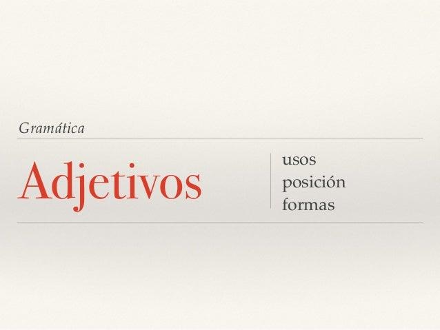 Gramática Adjetivos usos posición formas