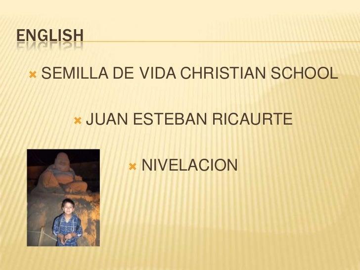ENGLISH    SEMILLA DE VIDA CHRISTIAN SCHOOL           JUAN ESTEBAN RICAURTE                   NIVELACION