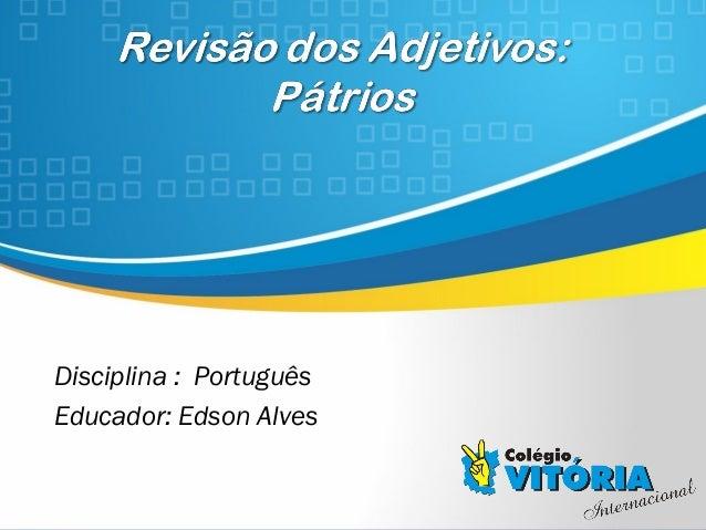 Crateús/CE Disciplina : Português Educador: Edson Alves