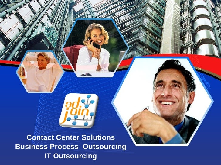 Contact Center Solutions Business Process Outsourcing        IT Outsourcing