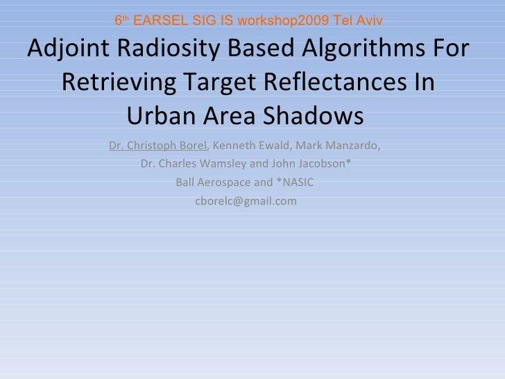 Adjoint Radiosity Based Algorithms For Retrieving Target Reflectances In Urban Area Shadows  Dr. Christoph Borel , Kenneth...