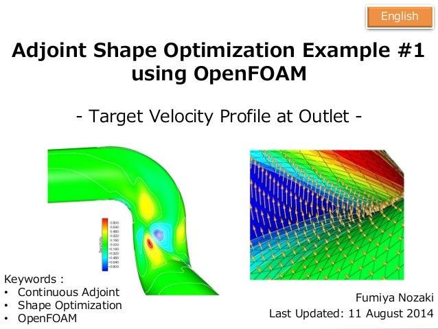 1 Adjoint Shape Optimization Example #1 using OpenFOAM - Target Velocity Profile at Outlet - Fumiya Nozaki Last Updated: 1...
