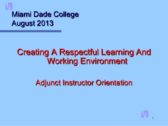 1 Miami Dade CollegeMiami Dade College August 2013August 2013 Creating A Respectful Learning AndCreating A Respectful Lear...