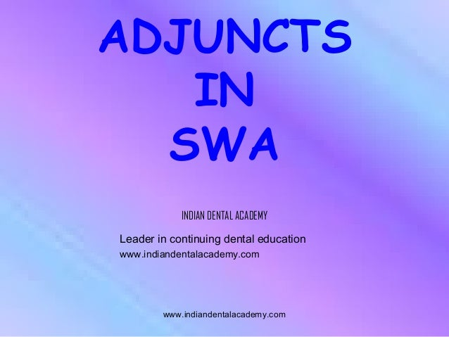ADJUNCTS IN SWA INDIAN DENTAL ACADEMY Leader in continuing dental education www.indiandentalacademy.com  www.indiandentala...