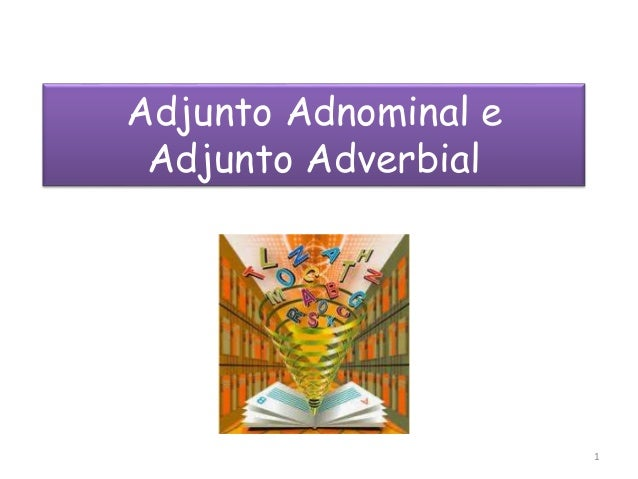 Adjunto Adnominal e  Adjunto Adverbial  1