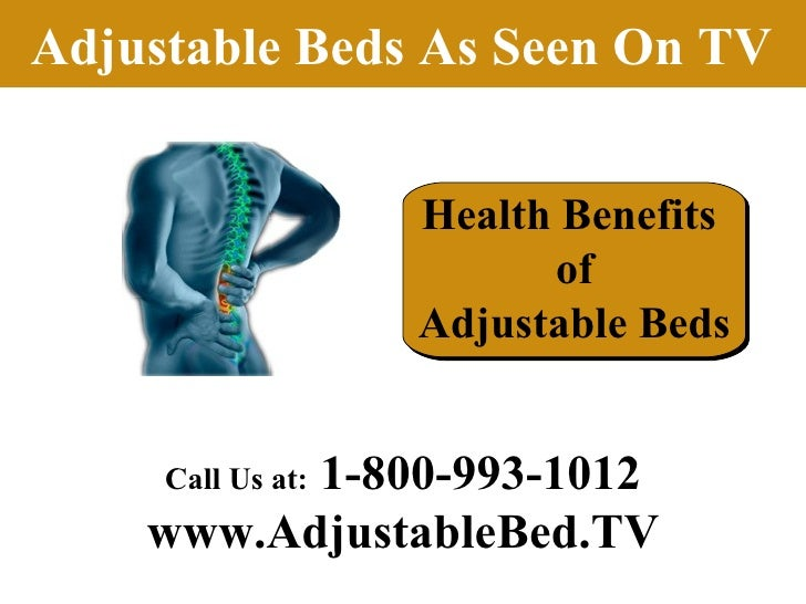 Adjustable Beds As Seen On TV Health Benefits  of Adjustable Beds Call Us at:  1-800-993-1012 www.AdjustableBed.TV