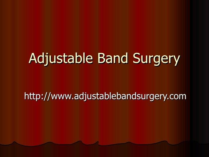 Adjustable Band Surgery http://www.adjustablebandsurgery.com