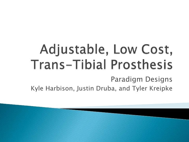 Adjustable, Low Cost, Trans-Tibial Prosthesis<br />Paradigm Designs<br />Kyle Harbison, Justin Druba, and Tyler Kreipke<br />