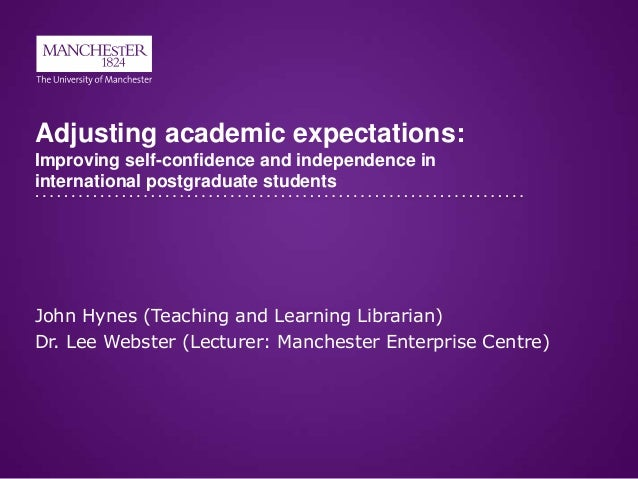 Adjusting academic expectations: Improving self-confidence and independence in international postgraduate students John Hy...