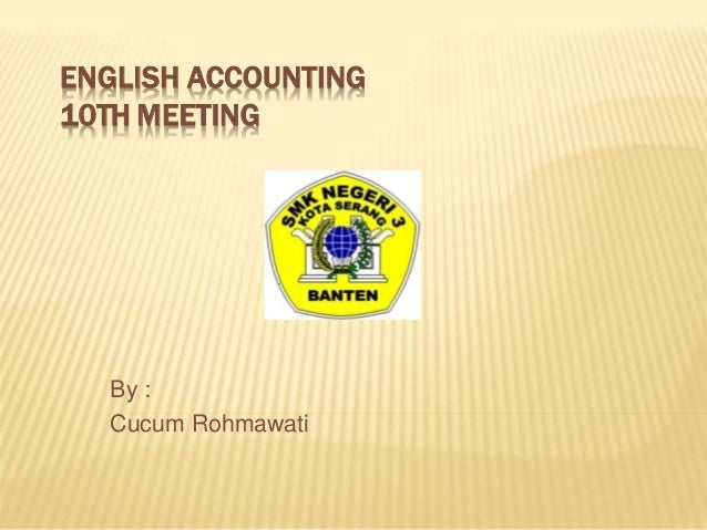 ENGLISH ACCOUNTING 10TH MEETING By : Cucum Rohmawati