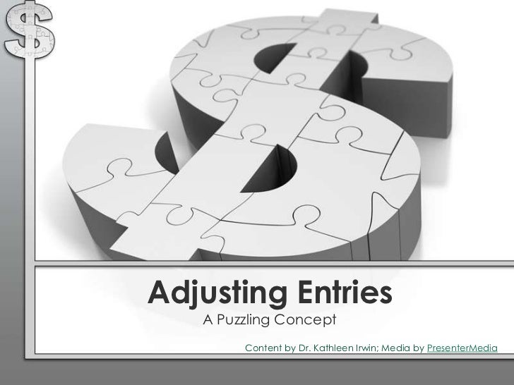 Adjusting Entries   A Puzzling Concept        Content by Dr. Kathleen Irwin; Media by PresenterMedia