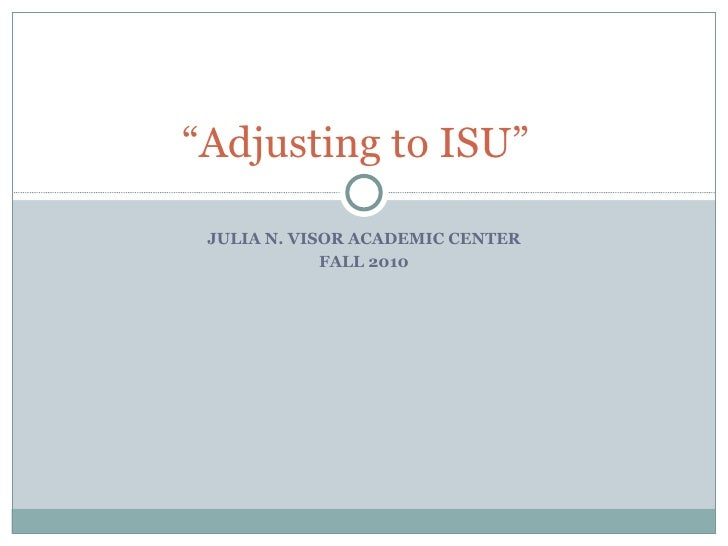 "JULIA N. VISOR ACADEMIC CENTER FALL 2010 "" Adjusting to ISU"""