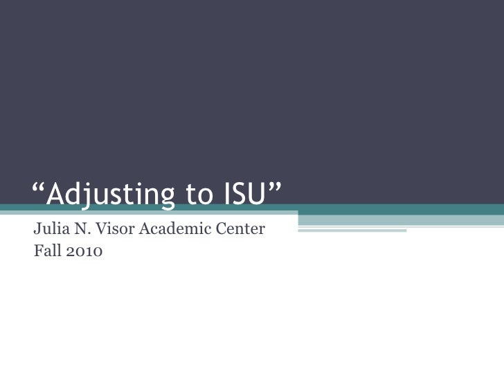 """ Adjusting to ISU"" Julia N. Visor Academic Center Fall 2010"