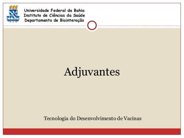 Adjuvantes Universidade Federal da Bahia Instituto de Ciências da Saúde Departamento de Biointeração Tecnologia do Desenvo...