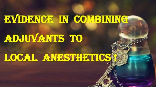 Evidence in Combining Adjuvants To Local anesthetics !
