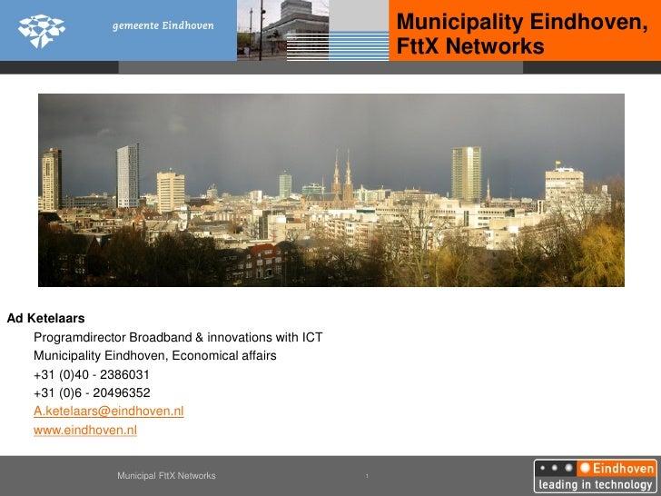 Municipality Eindhoven,                                                           FttX NetworksAd Ketelaars    Programdire...