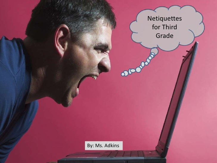 Netiquettes                   for Third                    Grade     By: Ms. Adkins