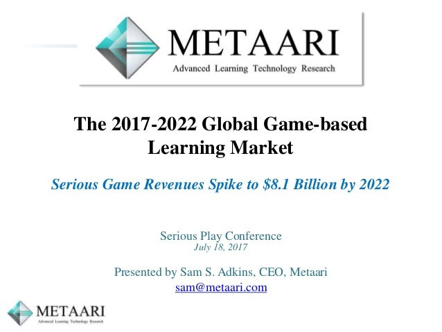 The 2017-2022 Global Game-based Learning Market Serious Game Revenues Spike to $8.1 Billion by 2022 Serious Play Conferenc...