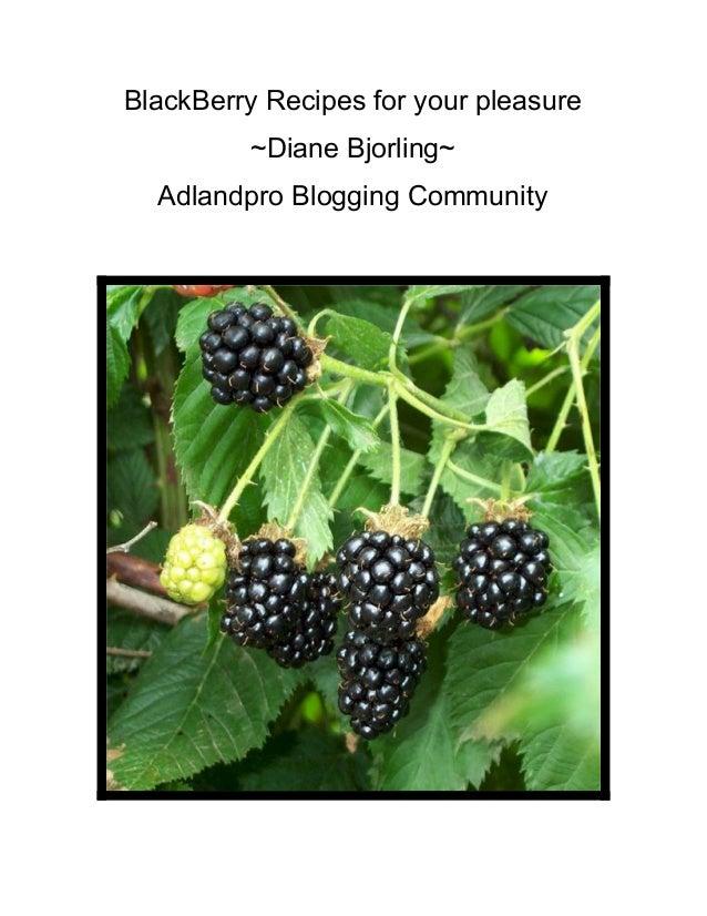 BlackBerryRecipesforyourpleasure ~DianeBjorling~ AdlandproBloggingCommunity