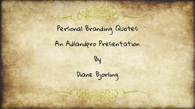 Personal Branding Quotes An Adlandpro Presentation By Diane Bjorling