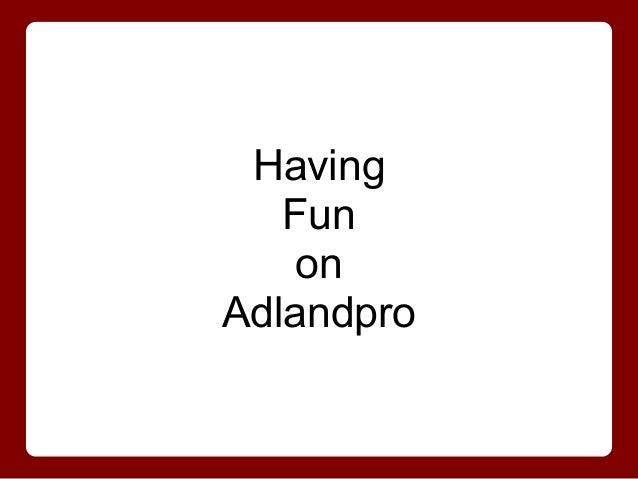 Having Fun on Adlandpro