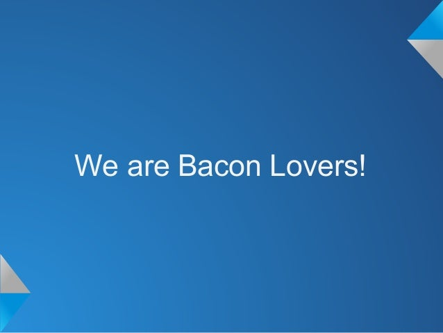 We are Bacon Lovers!