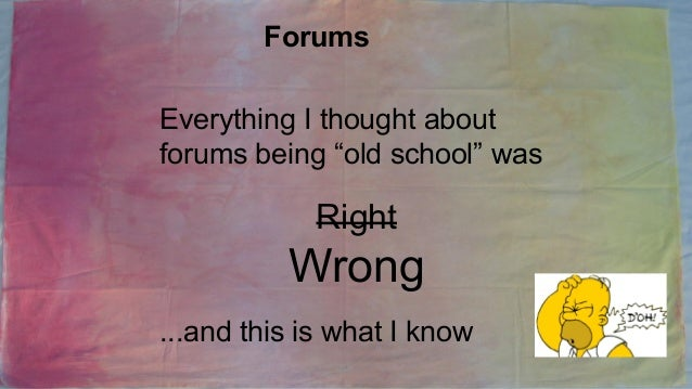 """Forums Everything I thought about forums being """"old school"""" was  Right  Wrong ...and this is what I know"""