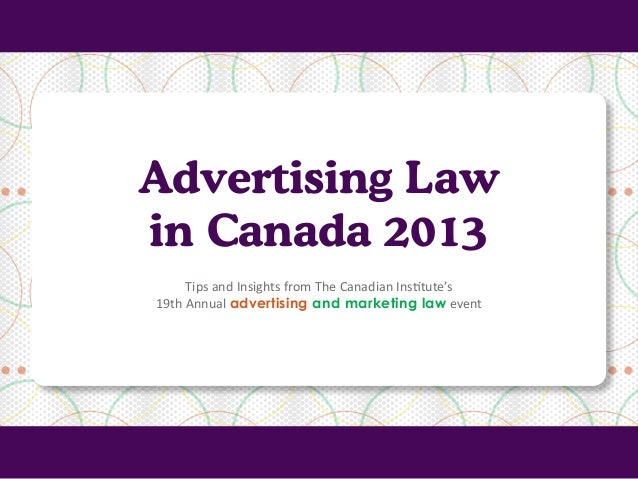 Advertising Law in Canada 2013 Tips and Insights from The Canadian Institute's 19th Annual advertising and marketing law e...