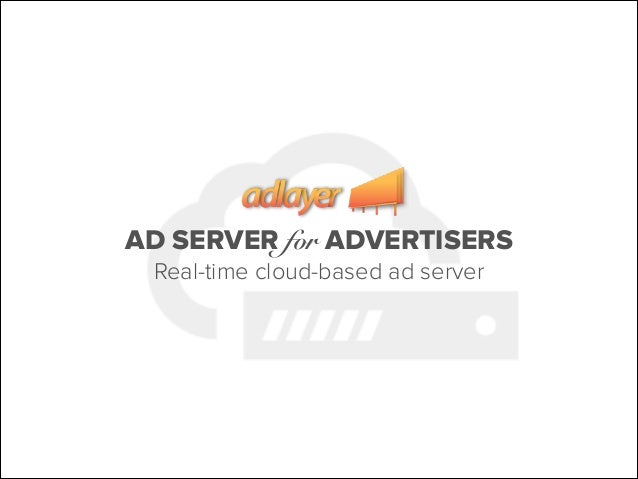 AD SERVER for ADVERTISERS Real-time cloud-based ad server