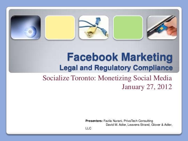 Facebook Marketing     Legal and Regulatory ComplianceSocialize Toronto: Monetizing Social Media                          ...