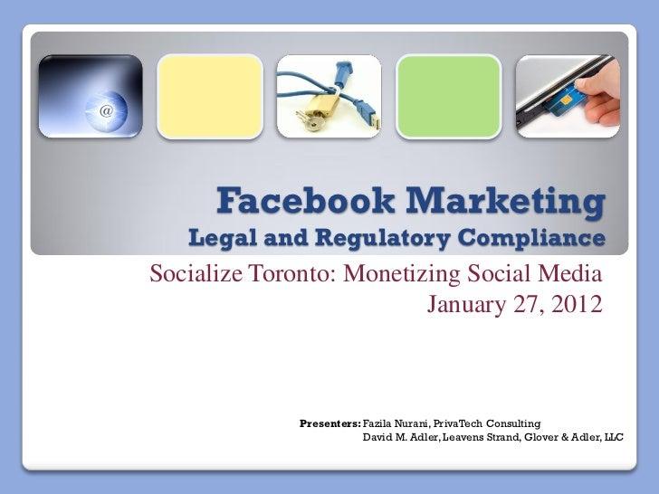 Facebook Marketing   Legal and Regulatory ComplianceSocialize Toronto: Monetizing Social Media                          Ja...