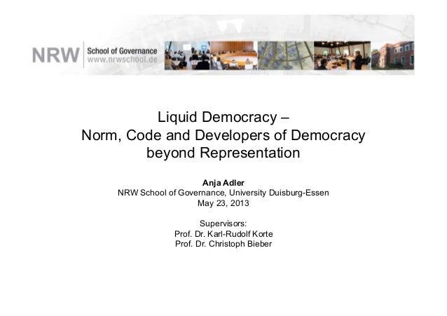 Liquid Democracy –Norm, Code and Developers of Democracybeyond Representation  Anja AdlerNRW School of Governance, Uni...