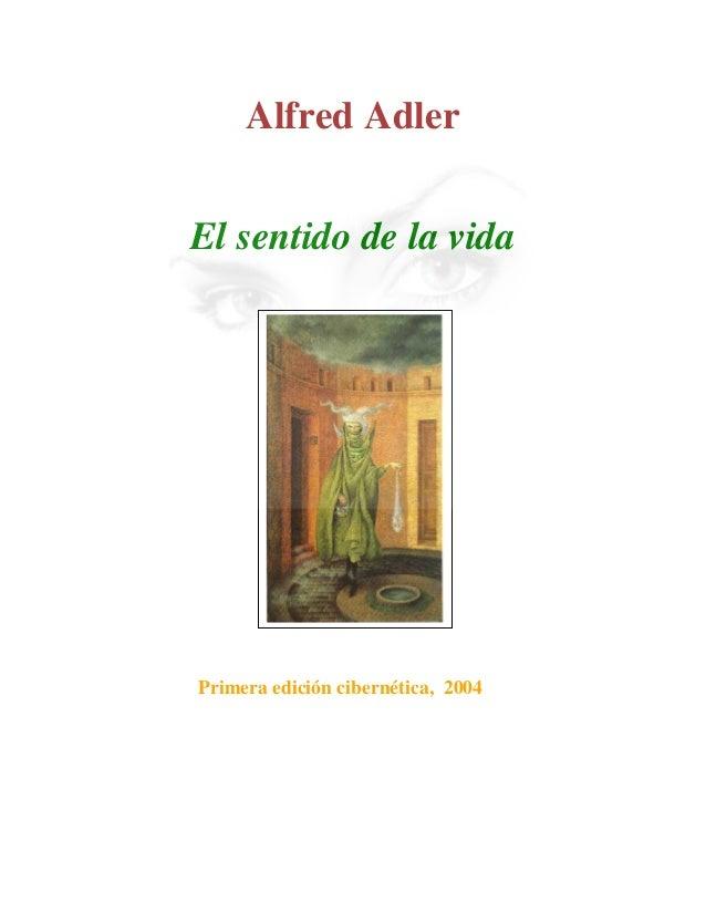Alfred Adler El sentido de la vida Primera edición cibernética, 2004